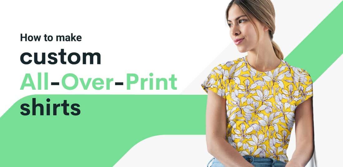 How to make custom all over print shirts?