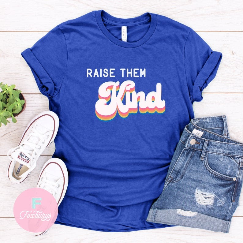 raise them kind mothers day shirt