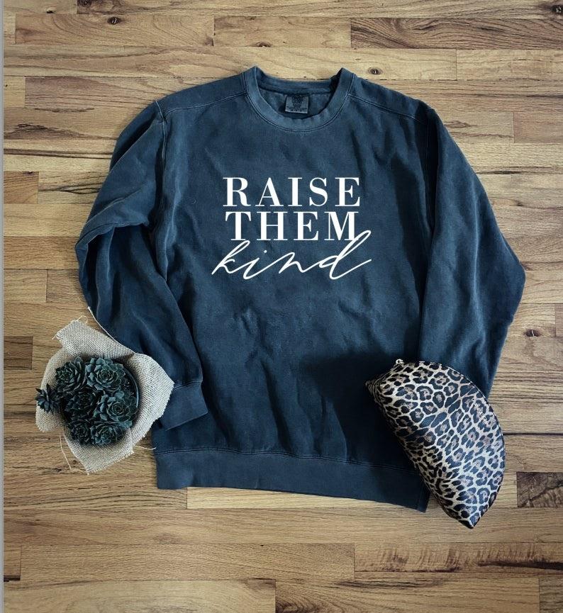 raise them kind mothers day sweatshirt